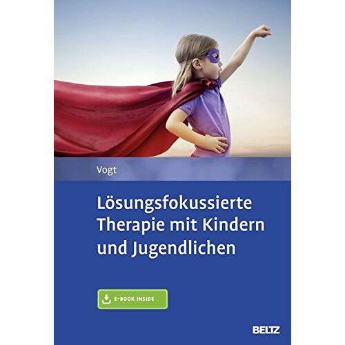 Manfred Vogt - Lösungsfokussierte Therapie mit Kindern und Jugendlichen: Mit E-Book inside - Preis vom 10.05.2021 04:48:42 h