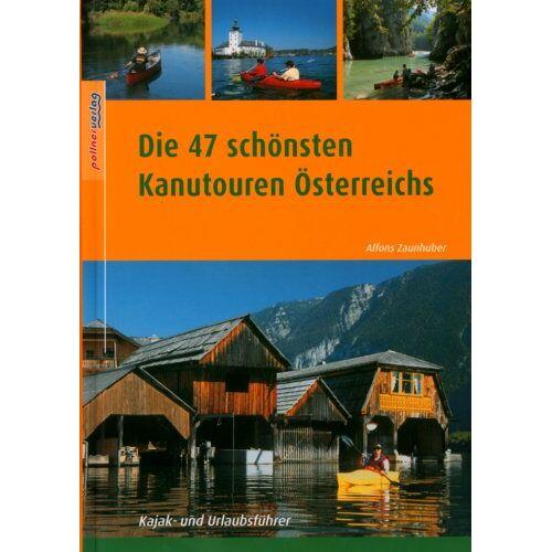 Alfons Zaunhuber - Die 47 schönsten Kanutouren Österreichs - Preis vom 07.05.2021 04:52:30 h