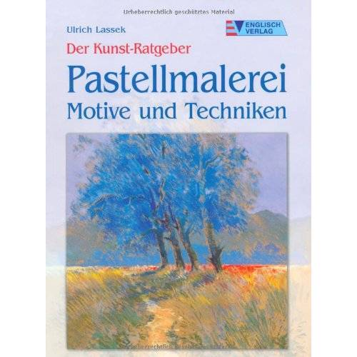 Ulrich Lassek - Der Kunst-Ratgeber. Pastellmalerei. Motive und Techniken - Preis vom 12.06.2019 04:47:22 h