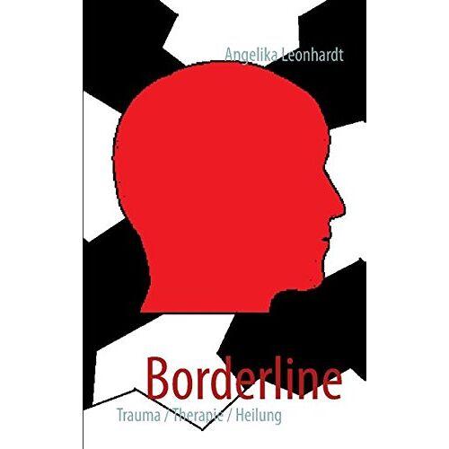 Angelika Leonhardt - Borderline: Trauma- Therapie- Heilung - Preis vom 27.10.2020 05:58:10 h
