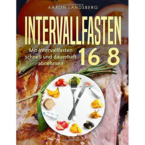 Aaron Landsberg - Intervallfasten 16 8: Mit Intervallfasten schnell und dauerhaft abnehmen - Preis vom 16.04.2021 04:54:32 h