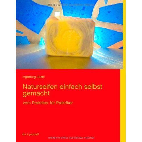 Ingeborg Josel - Naturseifen einfach selbst gemacht: vom Praktiker für Praktiker - Preis vom 04.05.2021 04:55:49 h