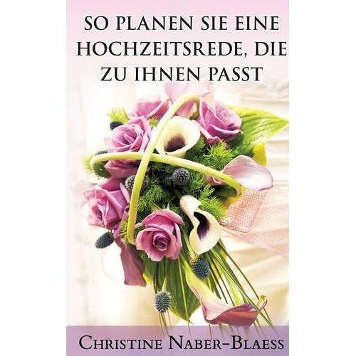 Christine Naber-Blaess - So planen Sie eine Hochzeitsrede, die zu Ihnen passt (Der Hochzeitsplaner für Ihre Hochzeitsrede) - Preis vom 16.04.2021 04:54:32 h