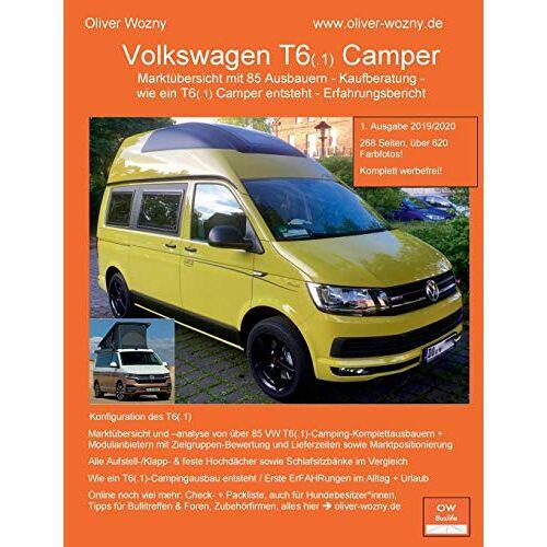 Oliver Wozny - Volkswagen T6(.1) Camper Kaufberatung: Marktübersicht mit 85 Ausbauern - Kaufberatung - wie ein T6(.1) Camper entsteht - Erfahrungsbericht - Preis vom 02.06.2020 05:03:09 h
