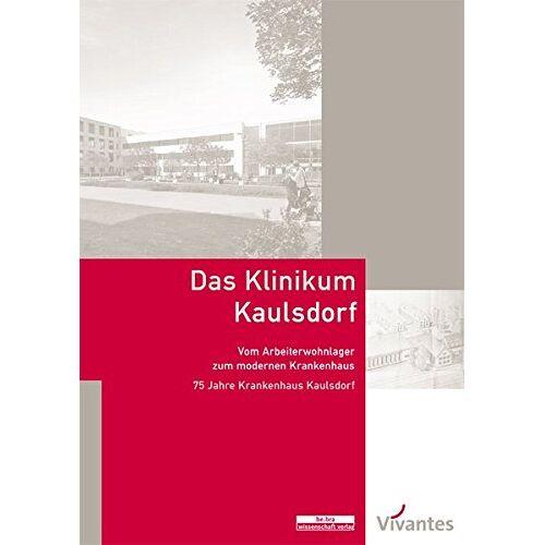 Bernd Maether - Das Klinikum Kaulsdorf: Vom Arbeiterwohnlager zum modernen Krankenhaus. 75 Jahre Krankenhaus Kaulsdorf - Preis vom 04.05.2021 04:55:49 h