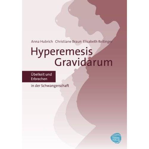 Anna Hubrich - Übelkeit in der Schwangerschaft - Hyperemesis Gravidarum - Preis vom 05.09.2020 04:49:05 h