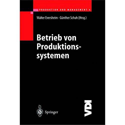 Walter Eversheim - Produktion und Management 4: Betrieb von Produktionssystemen (VDI-Buch) - Preis vom 05.05.2021 04:54:13 h