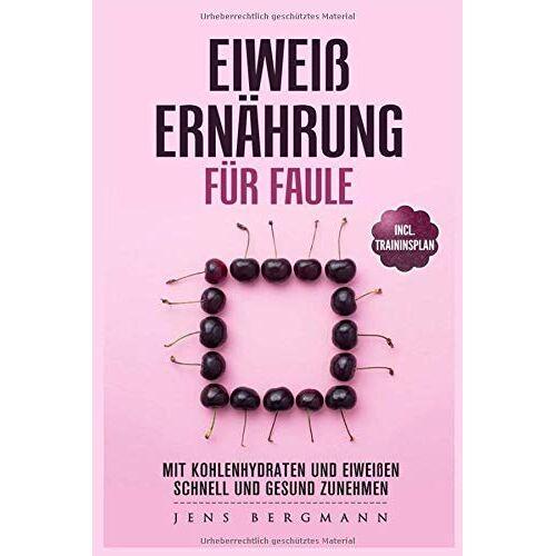 Jens Bergmann - Eiweiß Ernährung für Faule: Mit Kohlenhydraten und Eiweißen schnell und gesund zunehmen - Preis vom 29.10.2020 05:58:25 h