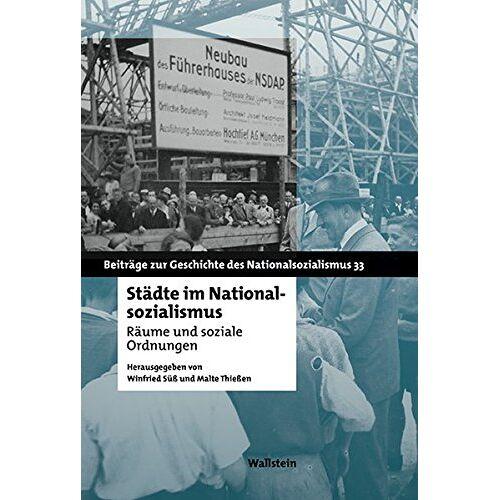 Winfried Süß - Städte im Nationalsozialismus: Räume und soziale Ordnungen (Beiträge zur Geschichte des Nationalsozialismus) - Preis vom 05.09.2020 04:49:05 h