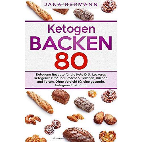 Jana Hermann - KETOGEN BACKEN: 80 ketogene Rezepte für die Keto Diät. Leckeres ketogenes Brot und Brötchen, Teilchen, Kuchen und Torten. Ohne Verzicht für eine gesunde, ketogene Ernährung. (Keto Buch, Band 1) - Preis vom 26.02.2021 06:01:53 h
