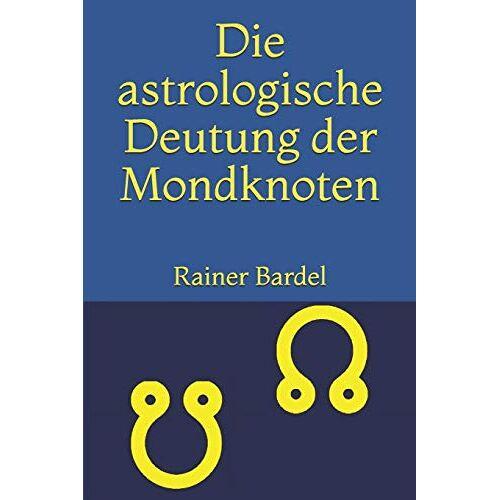 Rainer Bardel - Die astrologische Deutung der Mondknoten - Preis vom 06.05.2021 04:54:26 h