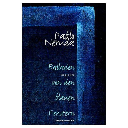 Pablo Neruda - Balladen von den blauen Fenstern - Preis vom 14.04.2021 04:53:30 h