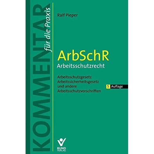 Ralf Pieper - ArbSchR - Arbeitsschutzrecht: Arbeitsschutzgesetz, Arbeitssicherheitsgesetz und andere Arbeitsschutzvorschriften (Kommentar für die Praxis) - Preis vom 05.10.2020 04:48:24 h