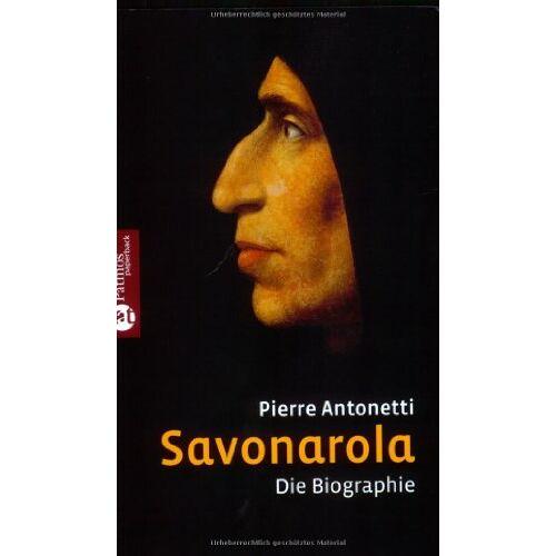 Pierre Antonetti - Savonarola: Die Biographie - Preis vom 12.04.2021 04:50:28 h