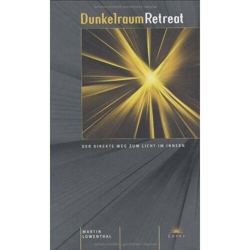 Martin Lowenthal - Dunkelraum Retreat. Der direkte Weg zum Licht im Innern - Preis vom 21.10.2020 04:49:09 h