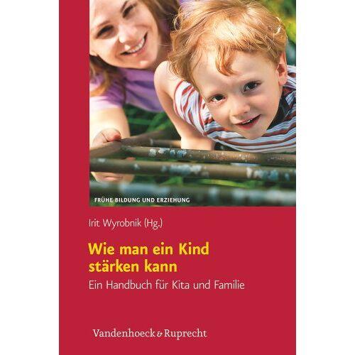 Irit Wyrobnik - Wie man ein Kind stärken kann: Ein Handbuch für Kita und Familie (Fruehe Bildung Und Erziehung) - Preis vom 08.04.2020 04:59:40 h