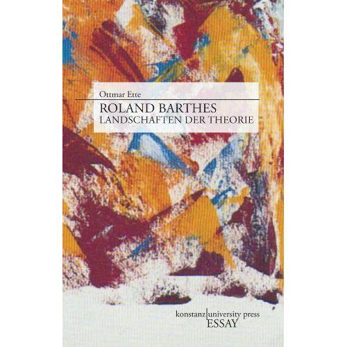 Ottmar Ette - Roland Barthes. Landschaften der Theorie - Preis vom 26.02.2021 06:01:53 h