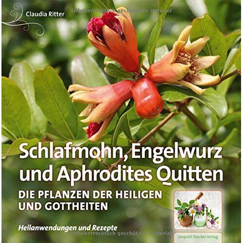 Claudia Ritter - Schlafmohn, Engelwurz und Aphrodites Quitten: Die Pflanzen der Heiligen und Gottheiten - Preis vom 19.04.2021 04:48:35 h