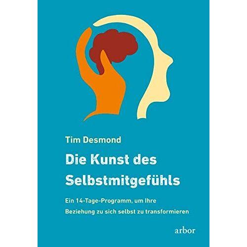 Tim Desmond - Die Kunst des Selbstmitgefühls: Ein 14-Tage-Programm, um Ihre Beziehung zu sich selbst zu transformieren - Preis vom 27.02.2021 06:04:24 h