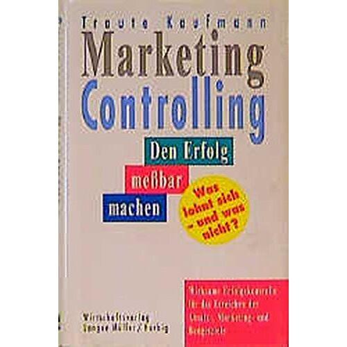 Traute Kaufmann - Marketing-Controlling: Den Erfolg messbar machen. Was lohnt sich - und was nicht? - Preis vom 18.04.2021 04:52:10 h