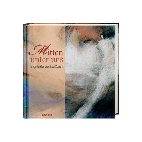 Eva Kalien - Mitten unter uns. Engelbilder von Eva Kalien - Preis vom 07.04.2020 04:55:49 h
