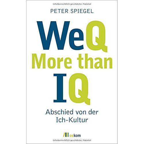Peter Spiegel - WeQ - More than IQ: Abschied von der Ich-Kultur - Preis vom 19.10.2020 04:51:53 h