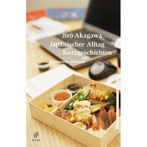 Jiro Akagawa - Japanischer Alltag. Kurzgeschichten: Japanisch-Deutsch - Preis vom 17.10.2020 04:55:46 h