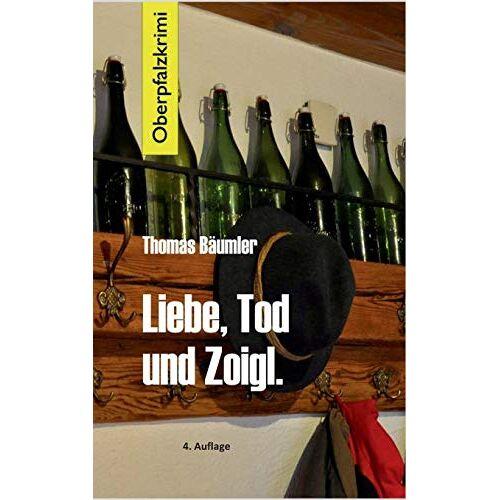 Thomas Bäumler - Liebe, Tod und Zoigl.: Oberpfalzkrimi - Preis vom 20.10.2020 04:55:35 h