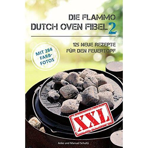 Anke Schultz - Dutch Oven Fibel XXL Band 2: 125 neue Rezepte für den Feuertopf - Preis vom 27.02.2021 06:04:24 h