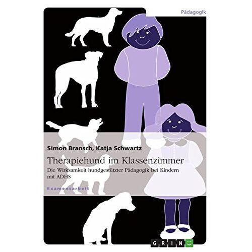 Simon Bransch - Therapiehund im Klassenzimmer: Die Wirksamkeit hundgestützter Pädagogik bei Kindern mit ADHS - Preis vom 24.02.2021 06:00:20 h