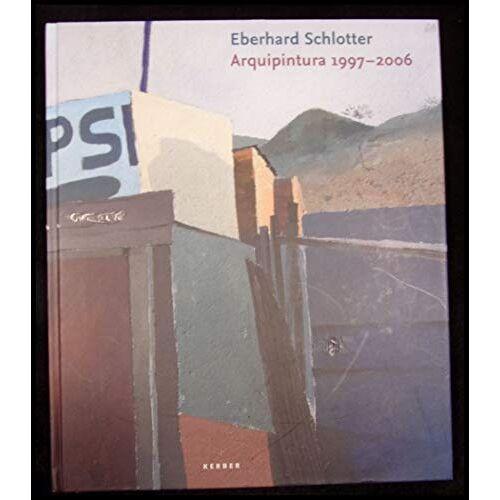 Eberhard-Schlotter-Stiftung Celle - Eberhard Schlotter: Arquipintura 1997-2006 - Preis vom 05.03.2021 05:56:49 h