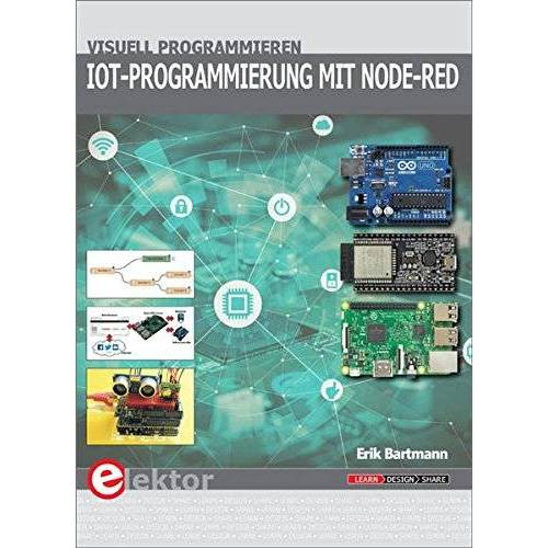 Erik Bartmann - IoT-Programmierung mit Node-RED: Visuell programmieren - Preis vom 13.08.2020 04:48:24 h