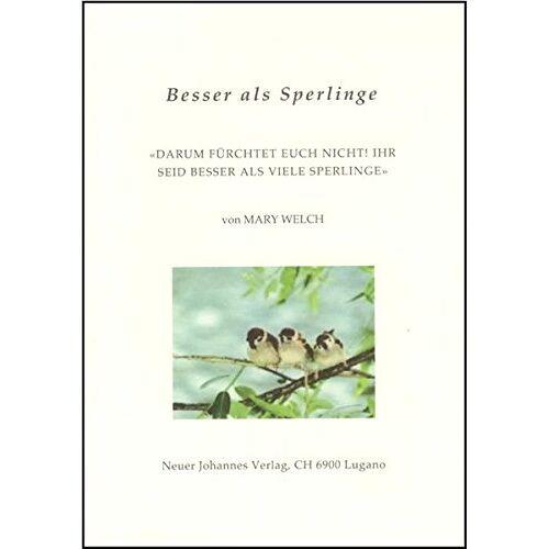 Mary Welch - Besser als Sperlinge: Darum fürchtet euch nicht! Ihr seid besser als Sperlinge - Preis vom 28.02.2021 06:03:40 h