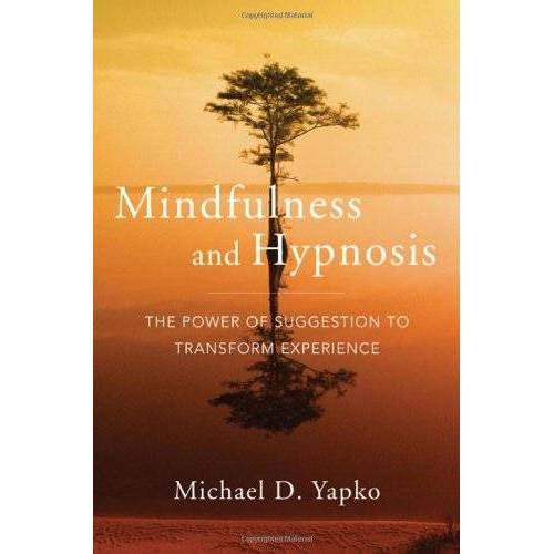 Yapko, Michael D. - Mindfulness and Hypnosis: The Power of Suggestion to Transform Experience - Preis vom 20.10.2020 04:55:35 h
