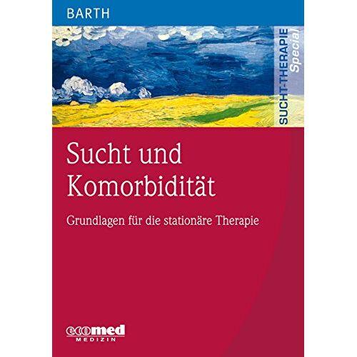 Volker Barth - Sucht und Komorbidität: Grundlagen für die stationäre Therapie (Sucht-Therapie) - Preis vom 24.02.2021 06:00:20 h