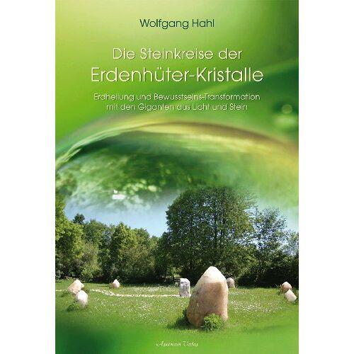 Wolfgang Hahl - Der Steinkreis der Erdenhüter-Kristalle -: Erdheilung und Bewusstseins-Transformation mit den Giganten aus Licht und Stein - Preis vom 18.04.2021 04:52:10 h