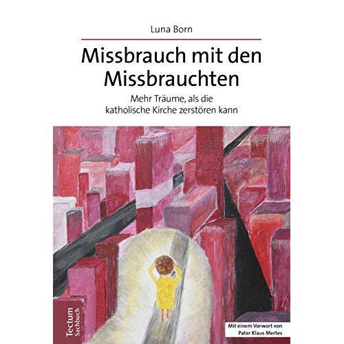 Luna Born - Missbrauch mit den Missbrauchten: Mehr Träume, als die katholische Kirche zerstören kann - Preis vom 18.04.2021 04:52:10 h