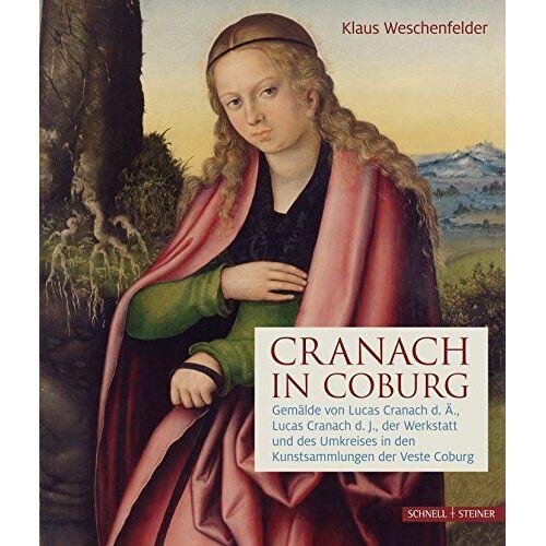 Klaus Weschenfelder - Cranach in Coburg: Gemälde von Lucas Cranach d. Ä., Lucas Cranach d.J., der Werkstatt und des Umkreises in den Kunstsammlungen der Veste Coburg - Preis vom 16.05.2021 04:43:40 h
