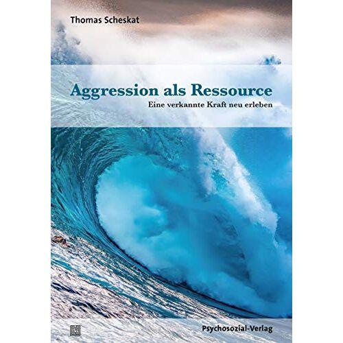Thomas Scheskat - Aggression als Ressource: Eine verkannte Kraft neu erleben (Forum Körperpsychotherapie) - Preis vom 15.05.2021 04:43:31 h