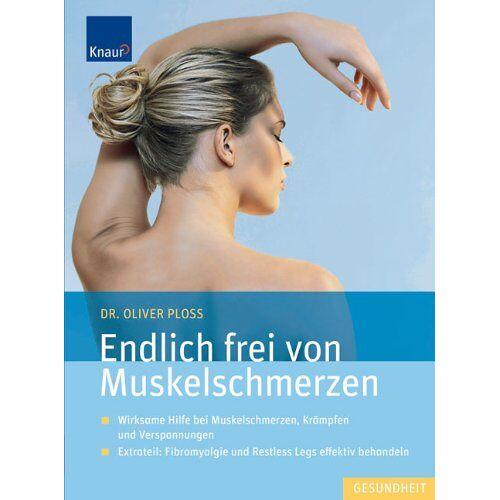 Oliver Ploss - Endlich frei von Muskelschmerzen: Wirksame Hilfe bei Muskelschmerzen, Krämpfen und Verspannungen - Preis vom 10.05.2021 04:48:42 h
