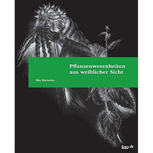 Elke Burtscher - Pflanzenwesenheiten aus weiblicher Sicht - Preis vom 04.09.2020 04:54:27 h
