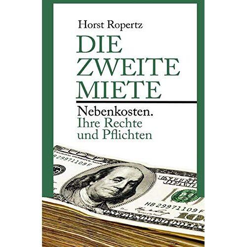 Horst Ropertz - Die zweite Miete. Nebenkosten: Ihre Rechte und Pflichten - Preis vom 07.05.2021 04:52:30 h