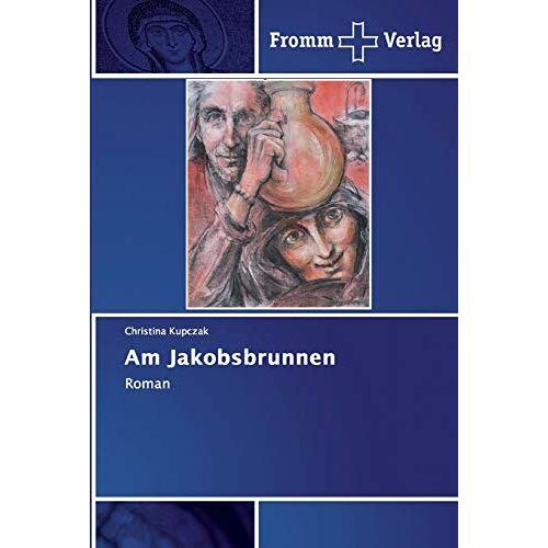 Christina Kupczak - Am Jakobsbrunnen: Roman - Preis vom 20.10.2020 04:55:35 h