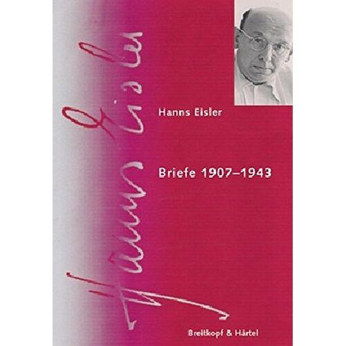 Hanns Eisler - Hanns Eisler: Briefe 1907-1943. Hanns Eisler Gesamtausgabe - HEGA - Serie IX Band 4.1 (BV 348) - Preis vom 25.10.2020 05:48:23 h