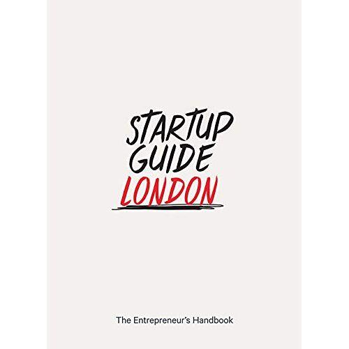 Startup Guides - Startup Guide London - The Entrepreneur's Handbook - Preis vom 15.05.2021 04:43:31 h