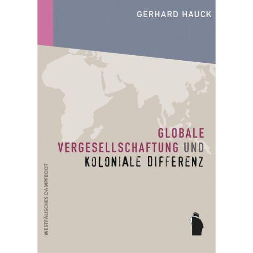 Gerhard Hauck - Globale Vergesellschaftung und koloniale Differenz - Preis vom 16.04.2021 04:54:32 h
