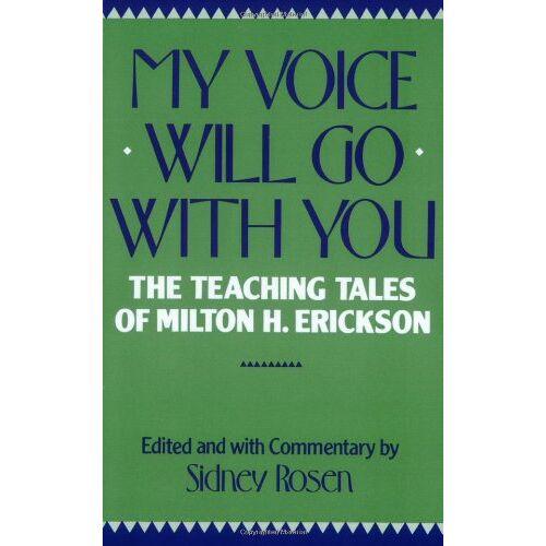 Sidney Rosen - My Voice Will Go with You: The Teaching Tales of Milton H. Erickson: Teaching Tales of Milton H. Erikson - Preis vom 16.04.2021 04:54:32 h