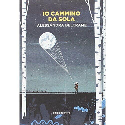 Alessandra Beltrame - Io cammino da sola - Preis vom 07.03.2021 06:00:26 h