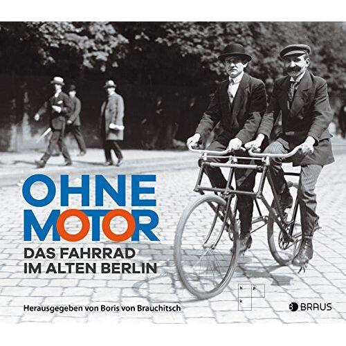 Brauchitsch, Dr. Boris von - Ohne Motor: Das Fahrrad im alten Berlin - Preis vom 20.10.2020 04:55:35 h