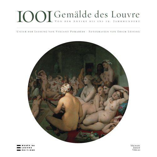 Vincent Pomarède - 1001 Gemälde des Louvre: Von der Antike bis zum 19. Jahrhundert - Preis vom 21.10.2020 04:49:09 h